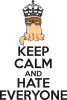 KEEP CALM and HATE EVERYONE