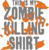 This is my zombie killing shirt