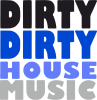 DIRTY DIRTY HOUSE MUSIC