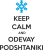 KEEP CALM and ODEVAY PODSHTANIKI