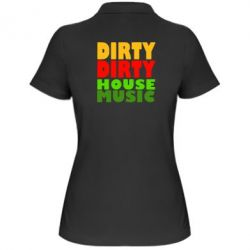 Жіноча футболка поло DIRTY DIRTY HOUSE MUSIC