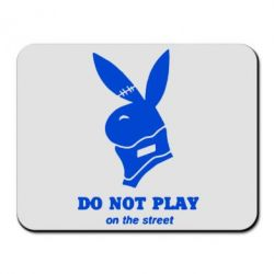 Коврик для мыши Do not play on the street (Playboy)
