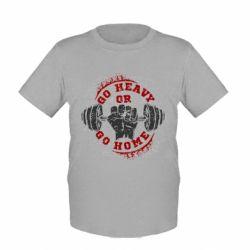 Детская футболка Go heavy or go home