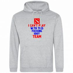 Толстовка I can't play with this fucking idiot team Dota - FatLine