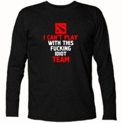 Футболка с длинным рукавом I can't play with this fucking idiot team Dota - FatLine