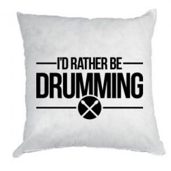 Подушка I'd rather be drumming