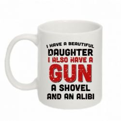 Кружка 320ml I have a beautiful daughter. I also have a gun, a shovel and an alibi - FatLine