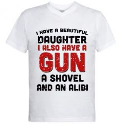 Мужская футболка  с V-образным вырезом I have a beautiful daughter. I also have a gun, a shovel and an alibi