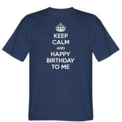 Мужская футболка Keep Calm and Happy Birthday to me