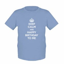 Детская футболка Keep Calm and Happy Birthday to me