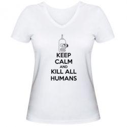 Женская футболка с V-образным вырезом KEEP CALM and KILL ALL HUMANS - FatLine