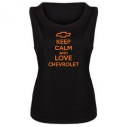 Женская майка KEEP CALM AND LOVE CHEVROLET