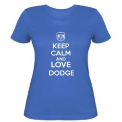 Женская футболка KEEP CALM AND LOVE DODGE - FatLine