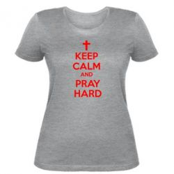 Женская футболка KEEP CALM and PRAY HARD - FatLine