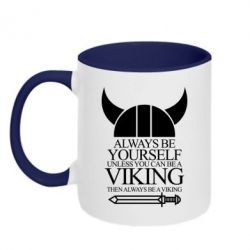 Кружка двухцветная Always be yourself. Unless you can be a viking - FatLine