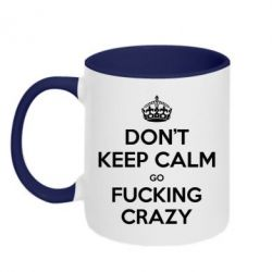 Кружка двухцветная Don't keep calm go fucking crazy - FatLine