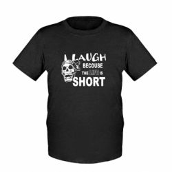 Детская футболка Laugh becouse Life is short - FatLine