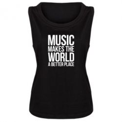 Женская майка Music makes the world a better place - FatLine
