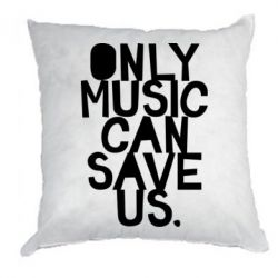 Подушка Only music can save us.
