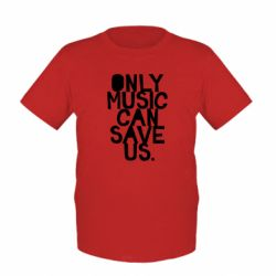 Детская футболка Only music can save us.