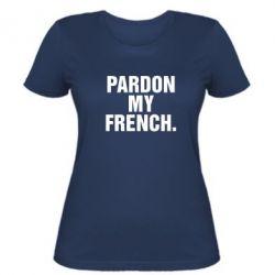Женская футболка Pardon my french. - FatLine