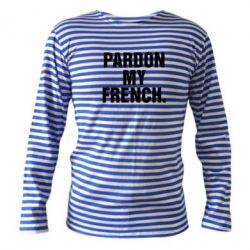 Тельняшка с длинным рукавом Pardon my french. - FatLine