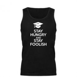 Мужская майка STAY HUNGRY and STAY FOOLISH - FatLine