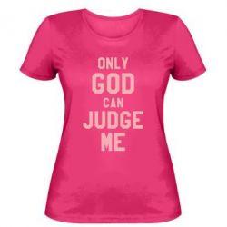 Женская футболка Только Бог может судить меня