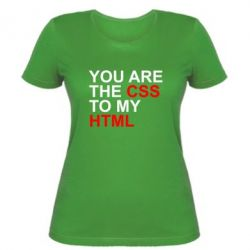 Женская футболка You are CSS to my HTML - FatLine