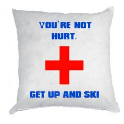 Подушка You're not hurt.Get up and ski