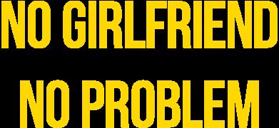 Принт Женская майка No girlfriend. No problem - FatLine