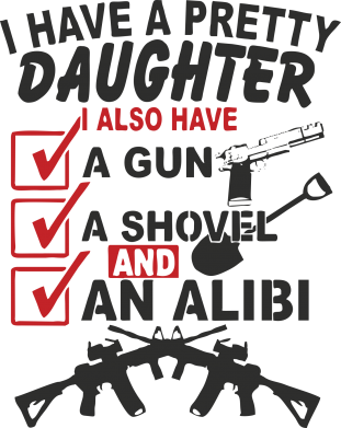Принт Женская футболка I have a pretty daughter. I also have a gun, a shovel and an alibi - FatLine