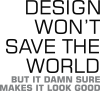 Design won't save the world