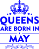 Queens are born in May