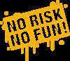 No Risk No Fun