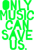 Only music can save us.