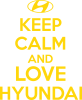 KEEP CALM and LOVE HYUNDAI