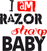 I am RAZOR sharp Baby