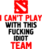 I can't play with this fucking idiot team Dota