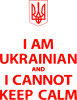I AM UKRAINIAN and I CANNOT KEEP CALM