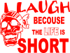 Laugh becouse Life is short