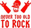 Never old to rock (Gomer)