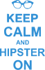Keep calm an hipster on