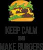 Keep calm and make burger