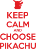 Keep Calm and Choose Pikachu