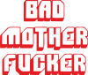 Bad Mother F*cker