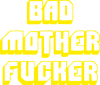 Bad Mother F*cker