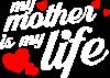 Моя мати -  моє життя