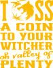 Toss a coin  to your  witcher  oh valley of  plenty