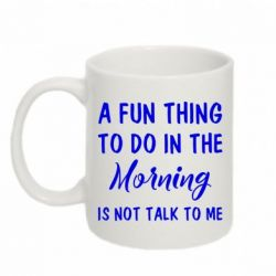 Купить Кружка 320ml A fun thing to do in the morning is not talk to me, FatLine